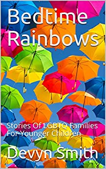 Bedtime Rainbows: Stories Of LGBTQ Families For Younger Children by [Devyn Smith]
