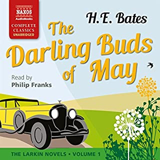 The Darling Buds of May     The Larkin Novels, Volume 1              By:                                                                                                                                 H. E. Bates                               Narrated by:                                                                                                                                 Philip Franks                      Length: 4 hrs and 21 mins     107 ratings     Overall 4.8