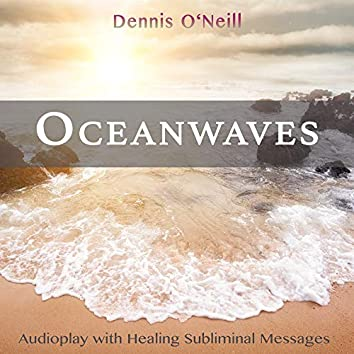 Oceanwaves (Audioplay with Healing Subliminal Messages)