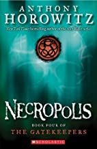 Necropolis: Book Four of the Gatekeepers by Anthony Horowitz (April 1 2011)