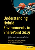 Understanding Hybrid Environments in SharePoint 2019: Building and Implementing Features Front Cover