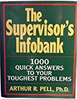 The Supervisor's Infobank: 1000 Quick Answers to Your Toughest Problems 0070491852 Book Cover