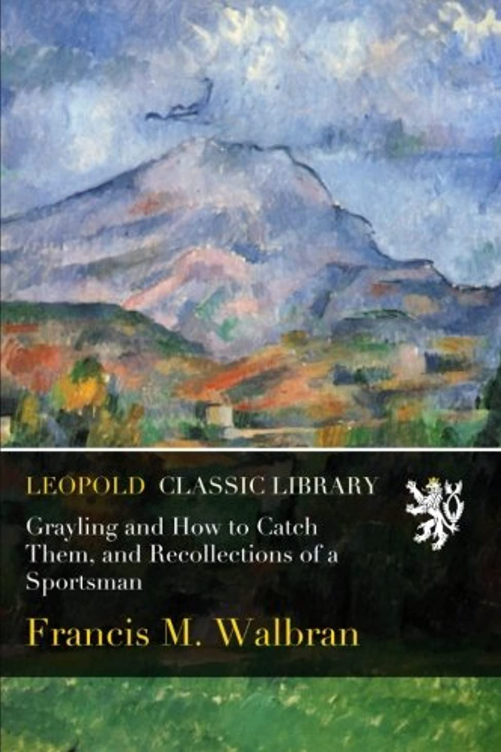 唯物論まもなく摩擦Grayling and How to Catch Them, and Recollections of a Sportsman