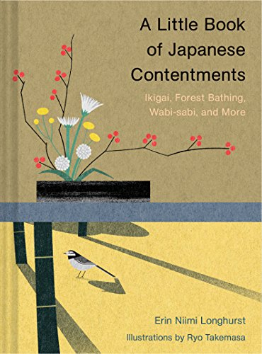 A Little Book of Japanese Contentments: Ikigai, Forest Bathing, Wabi-sabi, and More (Japanese Books, Mindfulness Books, Books about Culture, Spiritual Books)