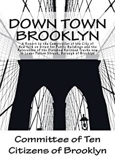 Down Town Brooklyn: A Report to the Comptroller of the City of New York on Sites for Public Buildings and the Relocation o...