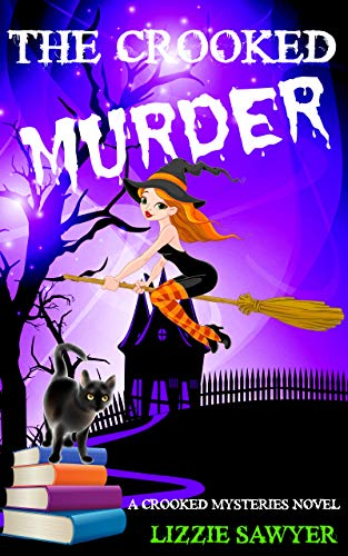 The Crooked Murder: The Crooked Mysteries, Book 1: A paranormal, witchy cozy mystery