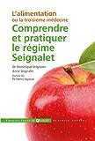 Comprendre et pratiquer le régime Seignalet - L'alimentation ou la troisième médecine