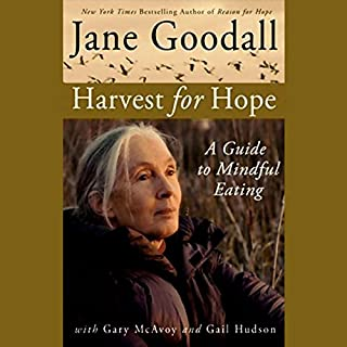 Harvest for Hope     A Guide to Mindful Eating              By:                                                                                                                                 Jane Goodall,                                                                                        Gary McAvoy,                                                                                        Gail Hudson                               Narrated by:                                                                                                                                 Tippi Hedren                      Length: 6 hrs and 19 mins     76 ratings     Overall 4.1