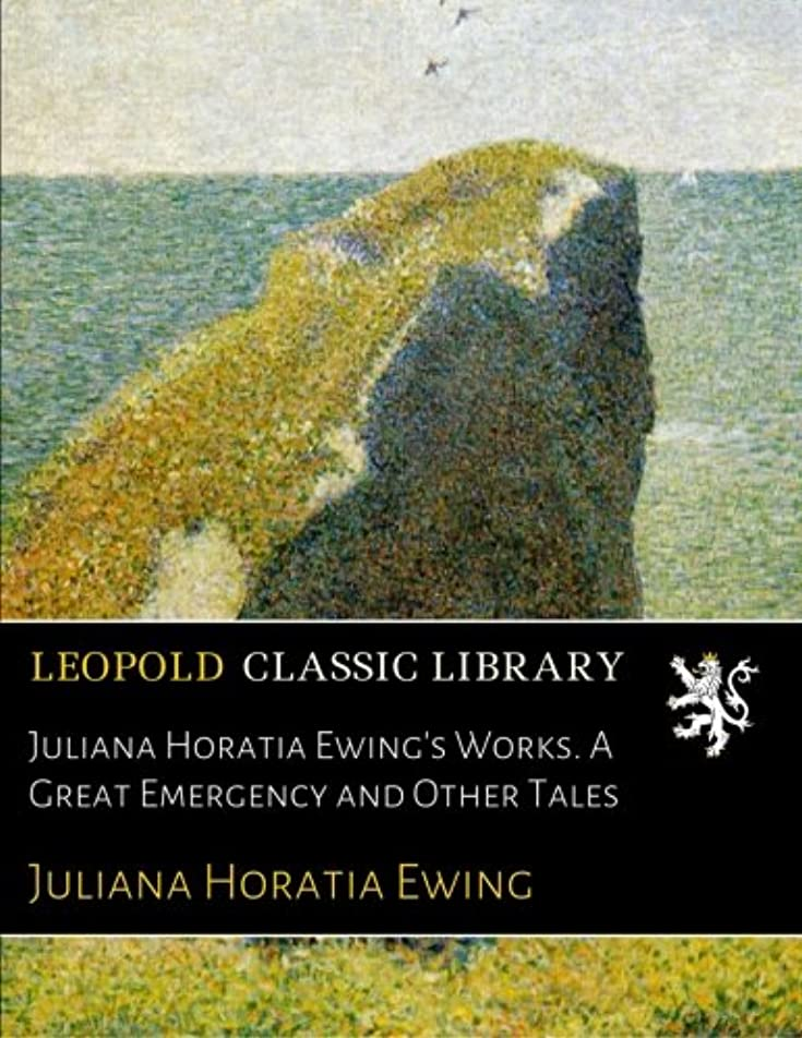 くそー意図魔術Juliana Horatia Ewing's Works. A Great Emergency and Other Tales