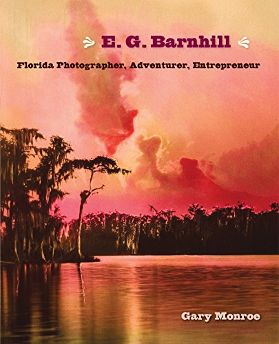 Monroe, G: E. G. Barnhill: Florida Photographer, Adventurer, Entrepreneur