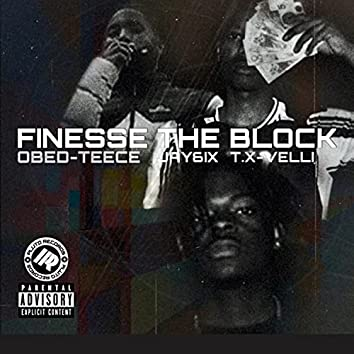 Finesse The Block (feat. Jay6ix & Obed-Teecee)