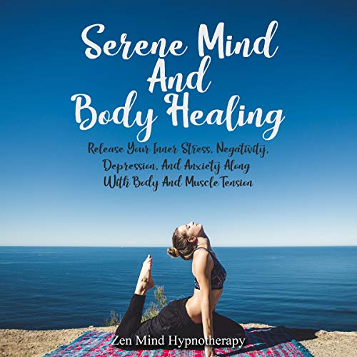 Serene Mind and Body Healing Audiobook By Zen Mind Hypnotherapy cover art