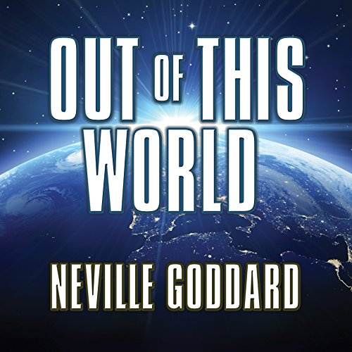 Out of This World                   By:                                                                                                                                 Neville Goddard                               Narrated by:                                                                                                                                 Mitch Horowitz                      Length: 55 mins     29 ratings     Overall 4.6