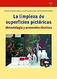 La limpieza de superficies pictóricas. Metodología y protocolos Técnicos: Notas para un proceso...