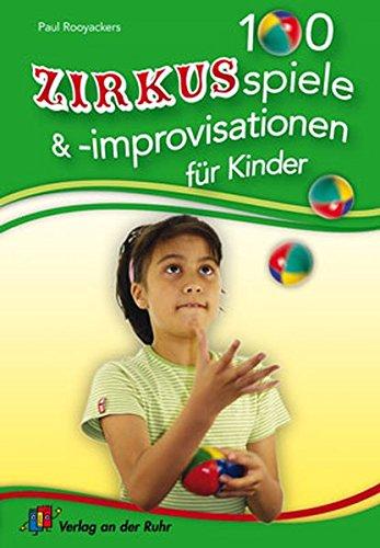 100 Zirkusspiele und -improvisationen für Kinder