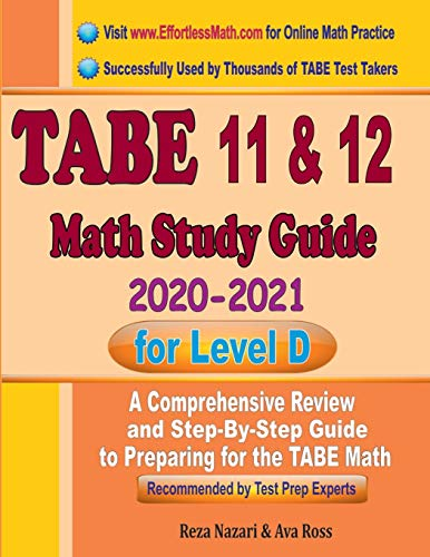 TABE 11 & 12 Math Study Guide 2020 – 2021 for Level D: A Comprehensive Review and Step-By-Step Guide to Preparing for the TABE Math