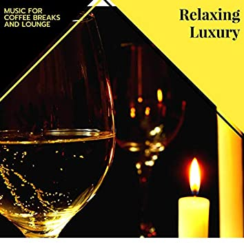 Relaxing Luxury - Music For Coffee Breaks And Lounge