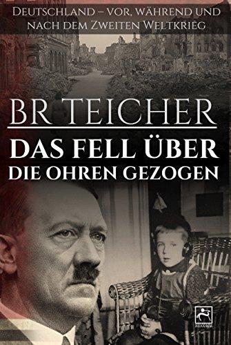 DAS FELL ÜBER DIE OHREN GEZOGEN: Deutschland – vor, während und nach dem Krieg (Memoiren des 20. Jahrhunderts 1)