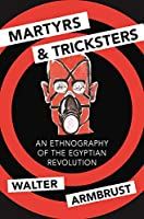 Martyrs and Tricksters: An Ethnography of the Egyptian Revolution (Princeton Studies in Muslim Politics)