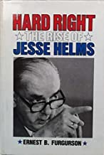 Hard Right: The Rise of Jesse Helms