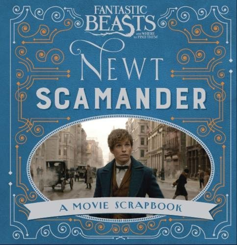 Fantastic Beasts And Where To Find Them: A Movie Scrapbook (Fantastic Beasts Film Tie in)