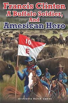 FRANCIS CLINTON  A Buffalo Soldier and American Hero