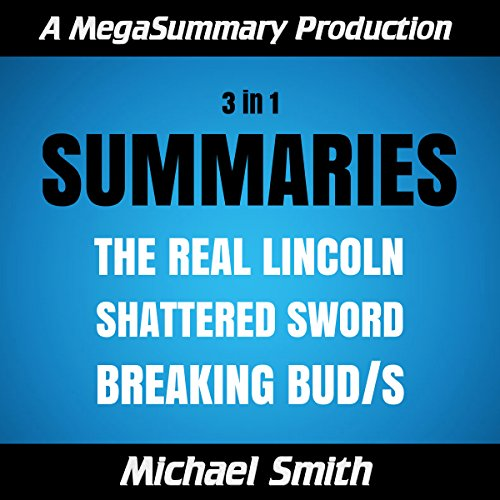 Summaries: The Real Lincoln. Shattered Sword. Breaking BUD/S audiobook cover art