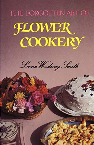 The Forgotten Art of Flower Cookery