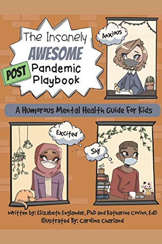 Compare Textbook Prices for The Insanely Awesome POST Pandemic Playbook: A Humorous Mental Health Guide For Kids  ISBN 9798736985623 by Englander, Elizabeth,Covino, Katharine,Charland, Caroline