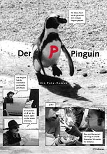 Der P-Pinguin: Ein Foto-Roman
