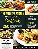 The Mediterranean Slow Cooker Cookbook for Beginners: 250 Quick & Easy Recipes for Busy and Novice that Cook Themselves | 2-Week Meal Plan Included