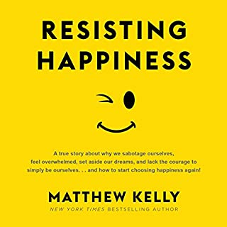 Resisting Happiness                   By:                                                                                                                                 Matthew Kelly                               Narrated by:                                                                                                                                 Matthew Kelly                      Length: 5 hrs and 35 mins     1,149 ratings     Overall 4.4