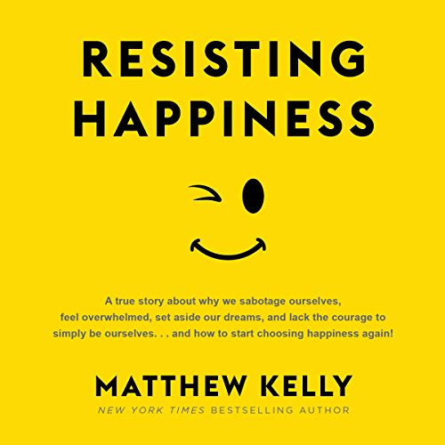 Resisting Happiness                   By:                                                                                                                                 Matthew Kelly                               Narrated by:                                                                                                                                 Matthew Kelly                      Length: 5 hrs and 35 mins     11 ratings     Overall 4.5