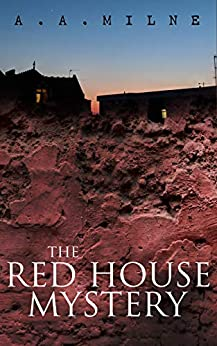 The Red House Mystery: A Locked-Room Murder Mystery (From the Renowned Author of Winnie the Pooh) by [A. A. Milne]