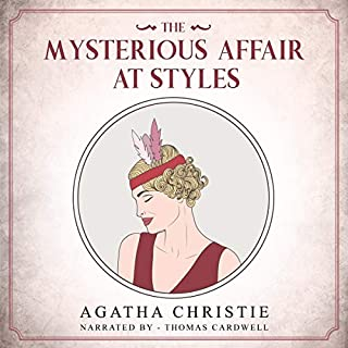 The Mysterious Affair at Styles                   By:                                                                                                                                 Agatha Christie                               Narrated by:                                                                                                                                 Thomas Cardwell                      Length: 5 hrs and 41 mins     5 ratings     Overall 5.0