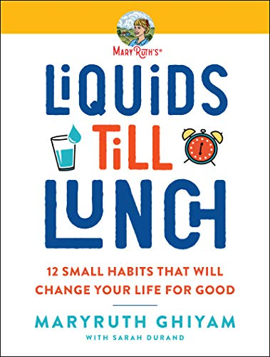 Liquids till Lunch: 12 Small Habits That Will Change Your Life for Good