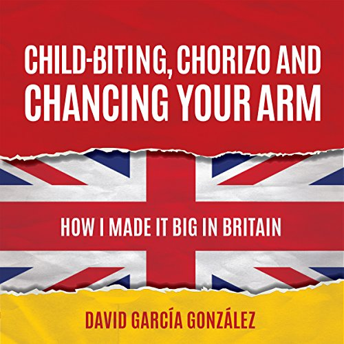 Child-biting, Chorizo and Chancing Your Arm audiobook cover art