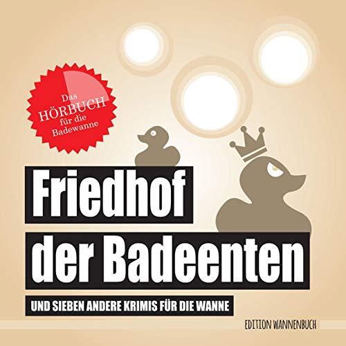 Friedhof der Badeenten: ... und sieben andere Krimis für die Wanne (Hörbuch)