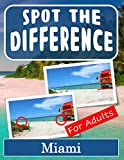 Spot the Difference Book for Adults - Miami: Hidden Picture Puzzles for Adults with Miami Pictures (English Edition)