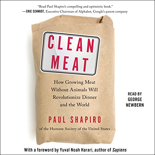 Clean Meat     How Growing Meat Without Animals Will Revolutionize Dinner and the World              Written by:                                                                                                                                 Paul Shapiro,                                                                                        Yuval Noah Harari - foreword                               Narrated by:                                                                                                                                 George Newbern                      Length: 7 hrs and 45 mins     12 ratings     Overall 4.8