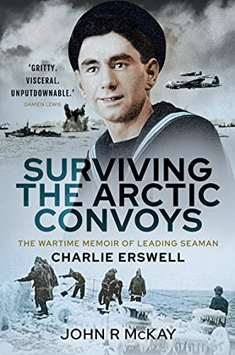 Surviving the Arctic Convoys: The Wartime Memoirs of Leading Seaman Charlie Erswell (English Edition)