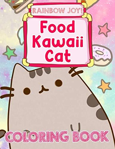 Rainbow Joy! - Food Kawaii Cat Coloring Book: An Amazing...