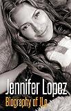 Jennifer Lopez - Biography of JLo (English Edition)