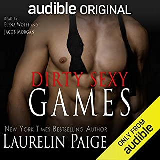 Dirty Sexy Games                   Written by:                                                                                                                                 Laurelin Paige                               Narrated by:                                                                                                                                 Elena Wolfe,                                                                                        Jacob Morgan                      Length: 7 hrs and 15 mins     3 ratings     Overall 4.7
