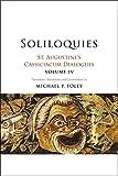 Soliloquies: St. Augustine's Cassiciacum Dialogues, Volume 4