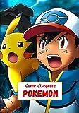 Come disegnare Pokemon: Imparare a disegnare Pokemon passo dopo passo / libro da disegno per bambini, ragazzi e adulti
