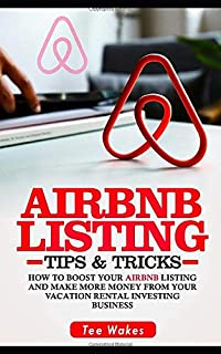 Airbnb Listing Tips and Tricks: How to Boost your Airbnb Listing and make more Money from your Vacation Rental Investing Business