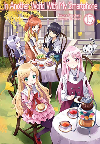 In Another World With My Smartphone: Volume 15 (In Another World With My Smartphone (light novel), 15)