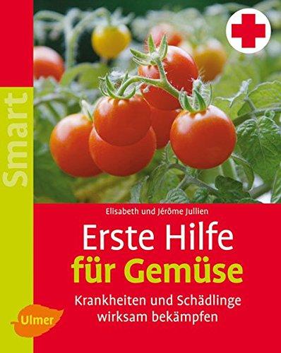 Erste Hilfe für Gemüse: Krankheiten und Schädlinge wirksam bekämpfen (SMART)