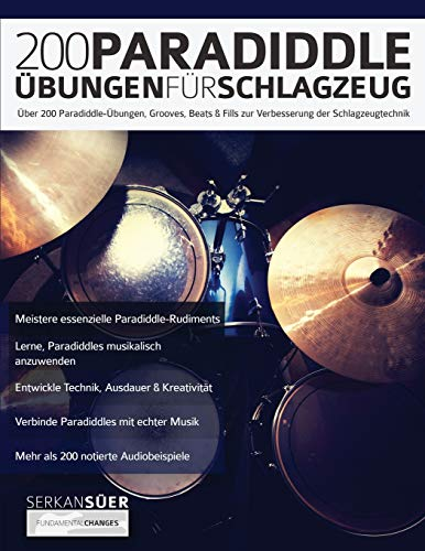 200 Paradiddle-Übungen für Schlagzeug: Über 200 Paradiddle-Übungen, Grooves, Beats & Fills zur Verbesserung der Schlagzeugtechnik